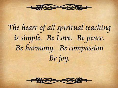 First Quote F4134-the20heart20of20all20spiritual20teaching20is20simple20be20love20be20peace20be20harmony20be20compassion20be20joy